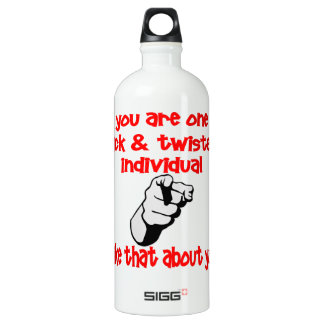 You Are One Sick & Twisted Individual I Like That SIGG Traveler 1.0L Water Bottle