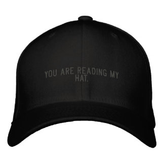You are reading my hat. embroidered baseball hat