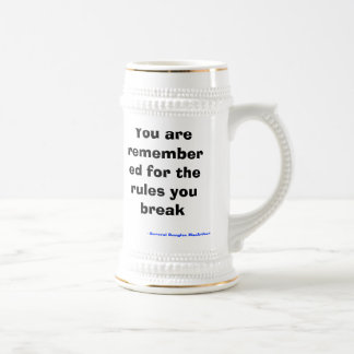 You are remembered for the rules you break, --G... Coffee Mug