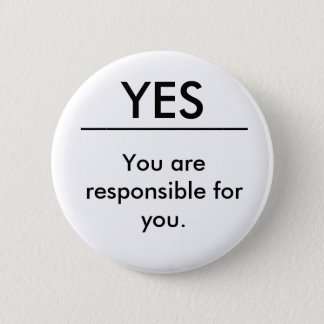 You are responsible for you. button