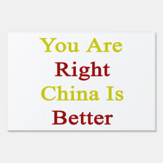You Are Right China Is Better Lawn Signs