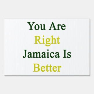 You Are Right Jamaica Is Better Lawn Signs