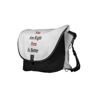 You Are Right Peru Is Better Messenger Bag