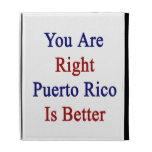 You Are Right Puerto Rico Is Better iPad Folio Cases