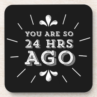 You Are So 24 Hours Ago Funny Hipster Coaster