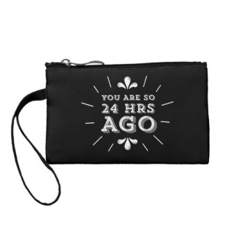 You Are So 24 Hours Ago Funny Hipster Coin Purse