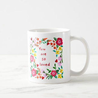 You are so loved Mug Floral Hand painted Graphic