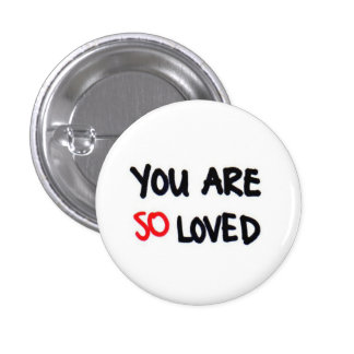 You are so loved pinback button