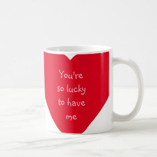 You Are So Lucky.. Funny Valentines Day Heart Mug