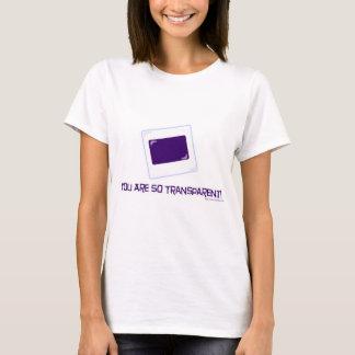 You are so transparent! T-Shirt