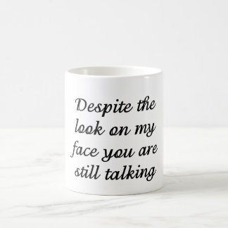 You Are Still Talking Classic White Coffee Mug