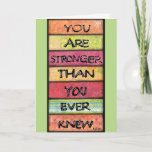 "You Are Stronger - Motivational Inspirational Art Card<br><div class=""desc"">When you or a friend needs a little nudge, a little encouragement and a little belief in yourself, look to this beautiful, colorful artwork featuring an inspirational, empowering quote. The quote reads, &quot;You are stronger than you ever knew.&quot; Perfect for your anyone struggling with a challenge, the card can also...</div>"
