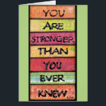 """You Are Stronger - Motivational Inspirational Art Card<br><div class=""""desc"""">When you or a friend needs a little nudge, a little encouragement and a little belief in yourself, look to this beautiful, colorful artwork featuring an inspirational, empowering quote. The quote reads, &quot;You are stronger than you ever knew.&quot; Perfect for your anyone struggling with a challenge, the card can also...</div>"""