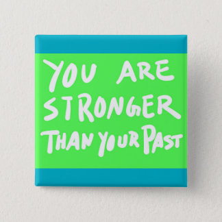 YOU ARE STRONGER THAN YOUR PAST MOTIVATIONAL QUOTE BUTTON