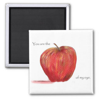 You are the Apple of my Eye Magnet