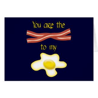 You Are The Bacon To My Egg Card