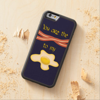 You Are The Bacon To My Egg Carved® Maple iPhone 6 Bumper