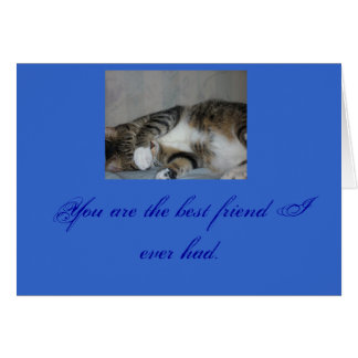 You are the best friend I ever had. Card