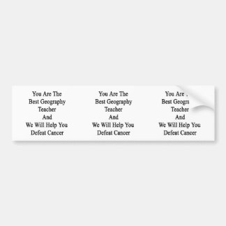 You Are The Best Geography Teacher And We Will Hel Car Bumper Sticker