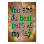 """""""You are the best part of my day"""" Card."""