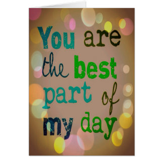 """You are the best part of my day"" Card."