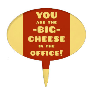 You are the BIG CHEESE in the office Cake Topper