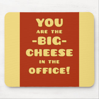 You are the BIG CHEESE in the office Mouse Pad