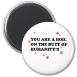 You Are The Boil On the Butt of Humanity Refrigerator Magnets