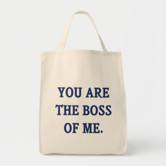 You Are The Boss Of Me Grocery Tote Bag