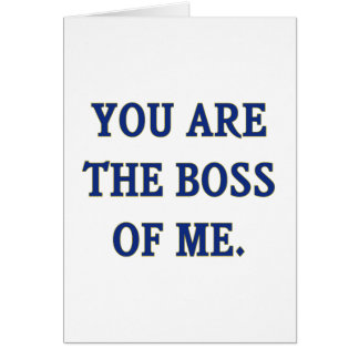You Are The Boss Of Me Greeting Card