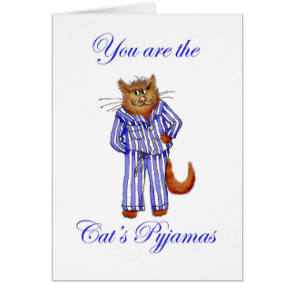 "You are the ""Cat's Pyjamas"", ginger cat Card"