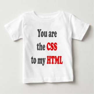You are the CSS to my HTML Baby T-Shirt