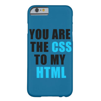You are the CSS to my HTML Barely There iPhone 6 Case
