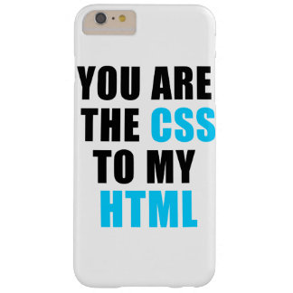 You are the CSS to my HTML Barely There iPhone 6 Plus Case