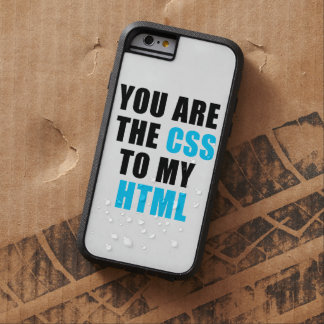 You are the CSS to my HTML Tough Xtreme iPhone 6 Case