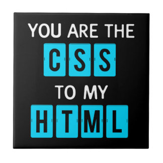 You are the CSS to my HTML Ceramic Tile