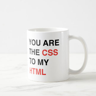 You Are The CSS To My HTML Classic White Coffee Mug