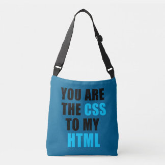 You are the CSS to my HTML Crossbody Bag