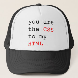 you are the css to my html - geek html design trucker hat