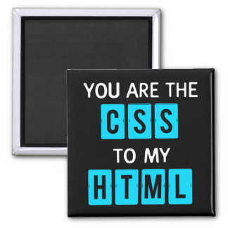 You are the CSS to my HTML Magnet