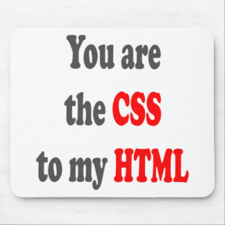 You are the CSS to my HTML Mouse Pad