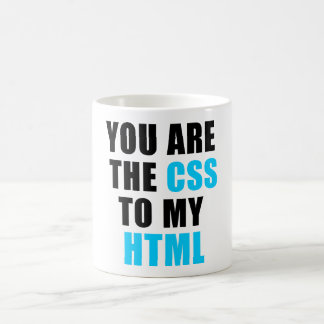You are the CSS to my HTML Coffee Mugs