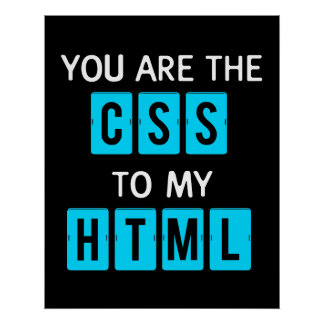 You are the CSS to my HTML Poster