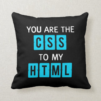 You are the CSS to my HTML Throw Pillow