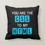 You are the CSS to my HTML Throw Pillows