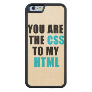 You are the CSS to my HTML Carved® Maple iPhone 6 Bumper Case