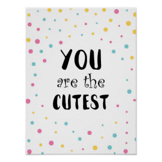 You Are The Cutest Poster