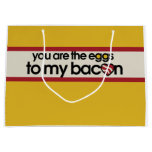 You are the eggs to my bacon large gift bag