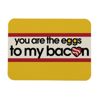 You are the eggs to my Bacon Magnet
