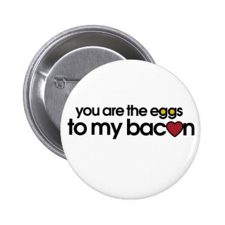 You are the eggs to my Bacon Pinback Button